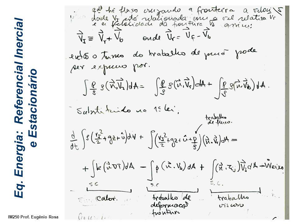 IM250 Prof. Eugênio Rosa Eq. Energia: Referencial Inercial e Estacionário