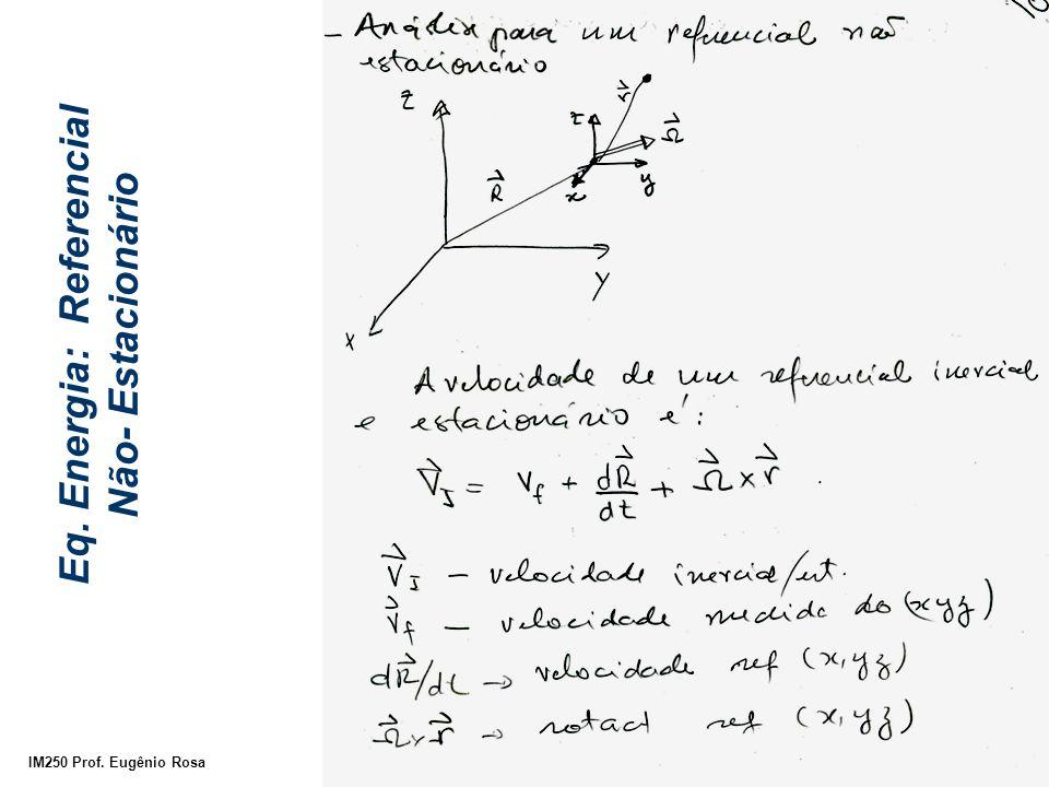 IM250 Prof. Eugênio Rosa Eq. Energia: Referencial Não- Estacionário