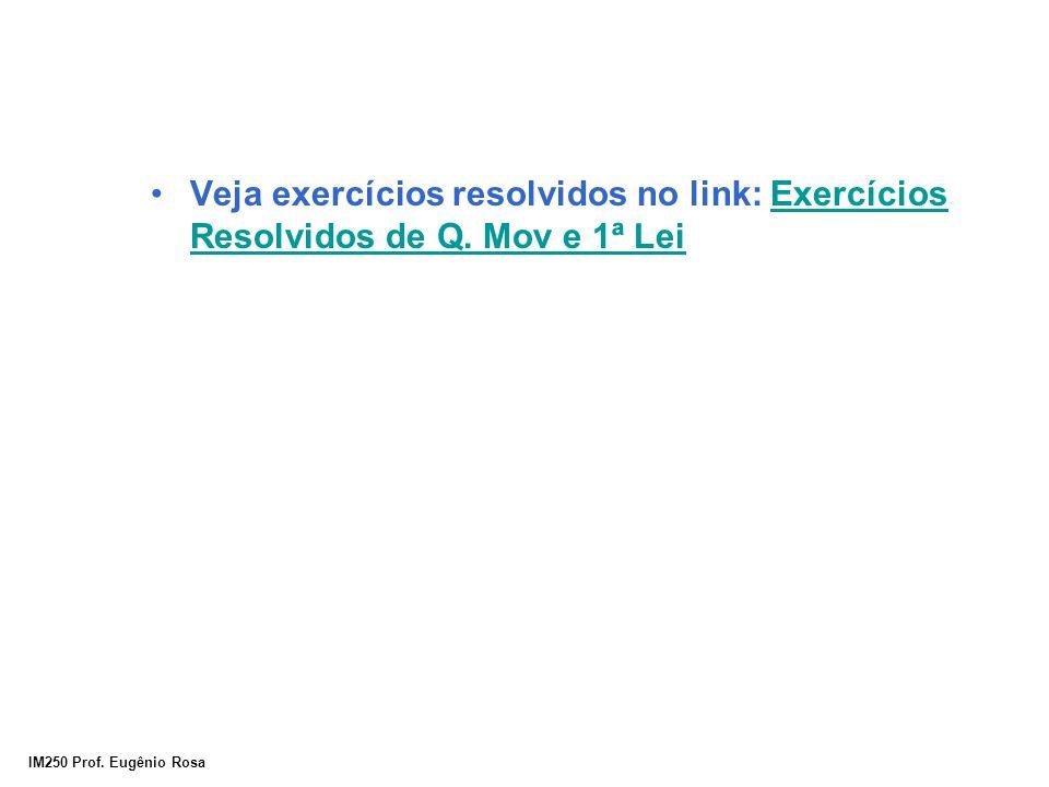 IM250 Prof. Eugênio Rosa Veja exercícios resolvidos no link: Exercícios Resolvidos de Q. Mov e 1ª LeiExercícios Resolvidos de Q. Mov e 1ª Lei