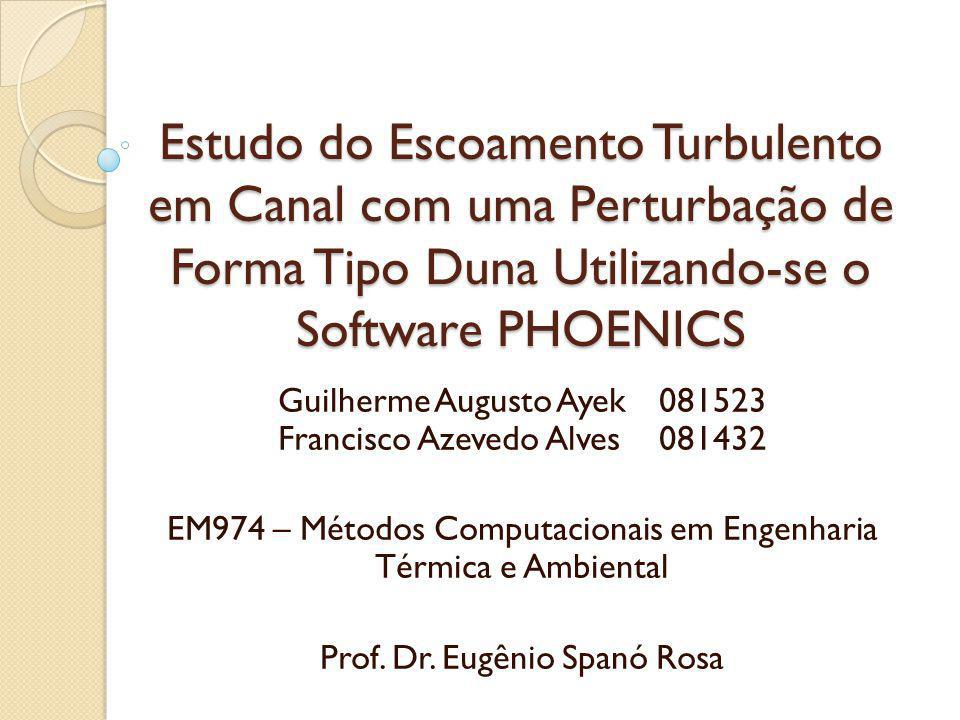 Estudo do Escoamento Turbulento em Canal com uma Perturbação de Forma Tipo Duna Utilizando-se o Software PHOENICS Guilherme Augusto Ayek081523 Francis