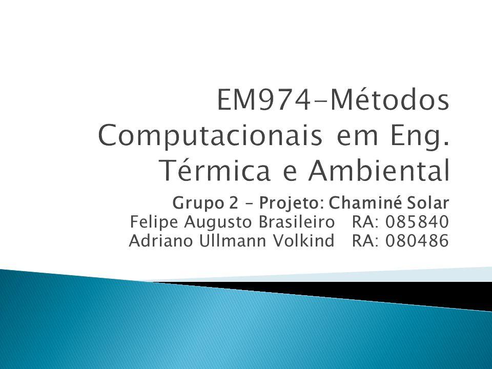 Grupo 2 – Projeto: Chaminé Solar Felipe Augusto Brasileiro RA: 085840 Adriano Ullmann Volkind RA: 080486