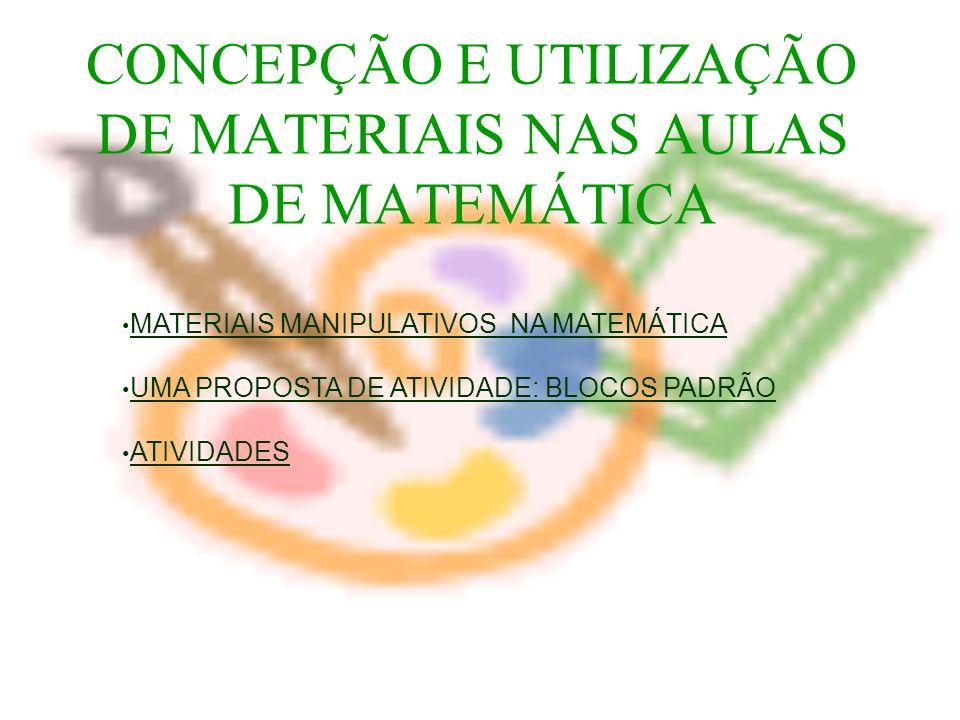 CONCEPÇÃO E UTILIZAÇÃO DE MATERIAIS NAS AULAS DE MATEMÁTICA MATERIAIS MANIPULATIVOS NA MATEMÁTICA UMA PROPOSTA DE ATIVIDADE: BLOCOS PADRÃO ATIVIDADES