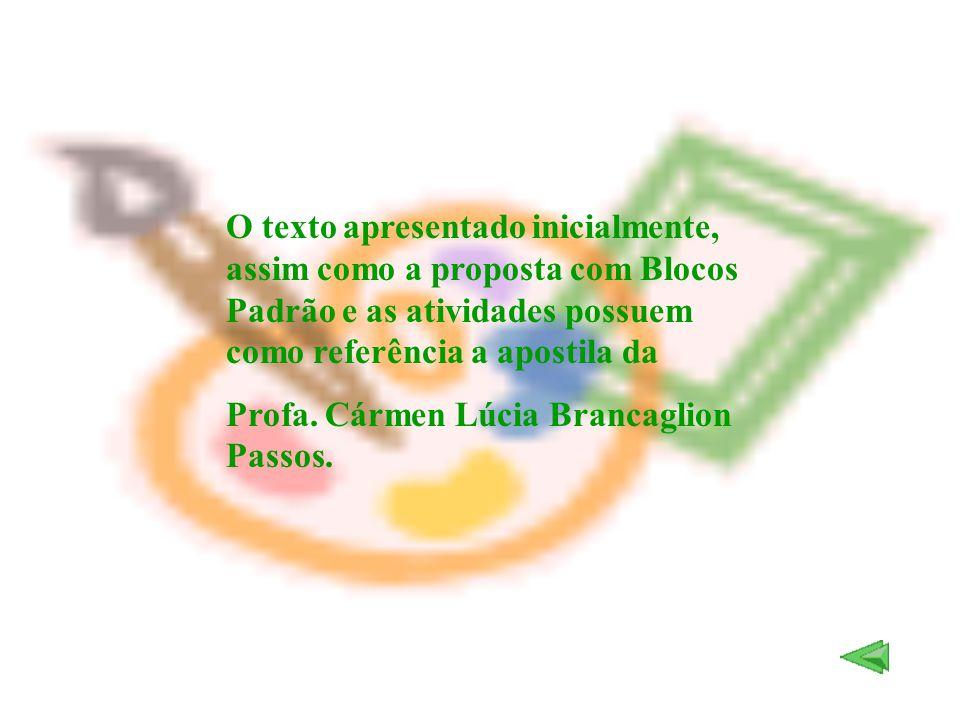 O texto apresentado inicialmente, assim como a proposta com Blocos Padrão e as atividades possuem como referência a apostila da Profa. Cármen Lúcia Br