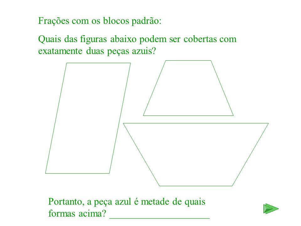 Frações com os blocos padrão: Quais das figuras abaixo podem ser cobertas com exatamente duas peças azuis? Portanto, a peça azul é metade de quais for