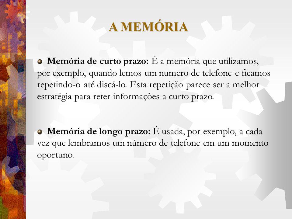A MEMÓRIA Memória de curto prazo: É a memória que utilizamos, por exemplo, quando lemos um numero de telefone e ficamos repetindo-o até discá-lo. Esta