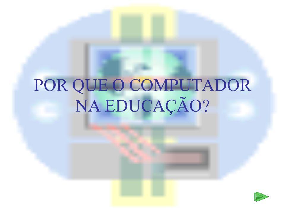 POR QUE O COMPUTADOR NA EDUCAÇÃO?