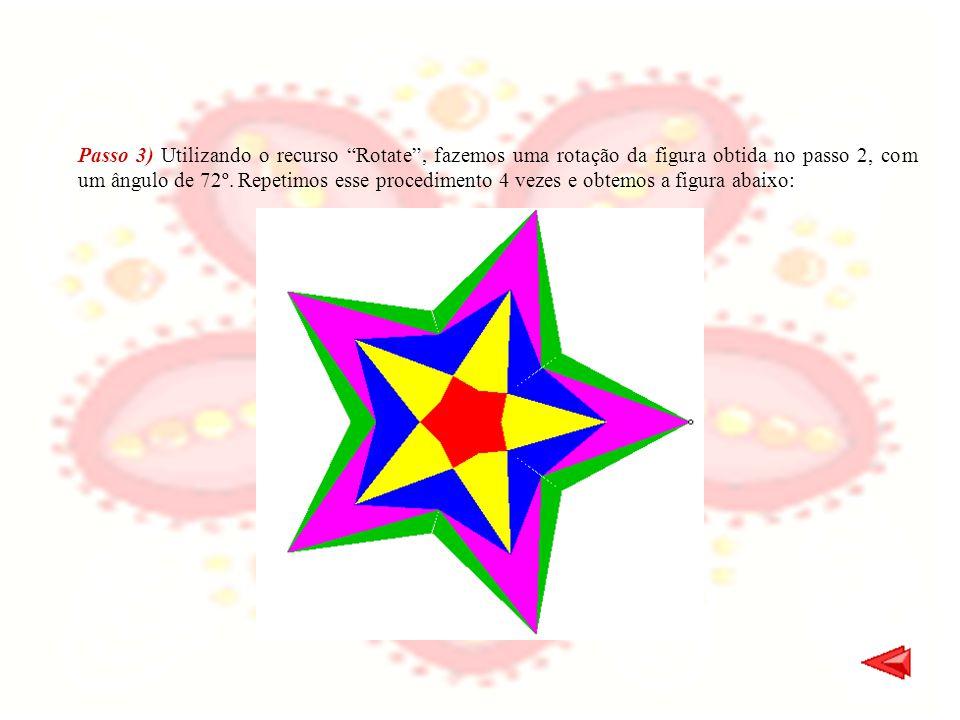 Passo 3) Utilizando o recurso Rotate, fazemos uma rotação da figura obtida no passo 2, com um ângulo de 72º. Repetimos esse procedimento 4 vezes e obt