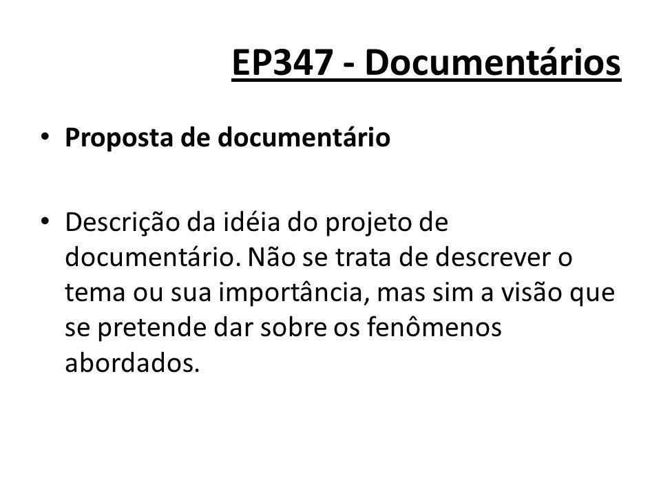 EP347 - Documentários Proposta de documentário Descrição da idéia do projeto de documentário. Não se trata de descrever o tema ou sua importância, mas