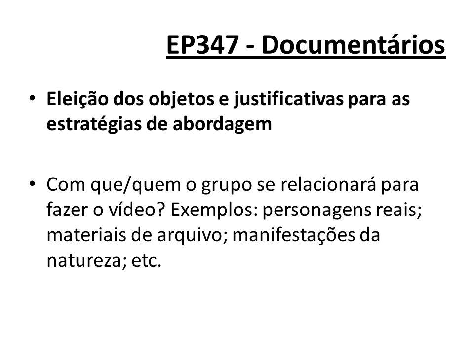 EP347 - Documentários Eleição dos objetos e justificativas para as estratégias de abordagem Com que/quem o grupo se relacionará para fazer o vídeo? Ex