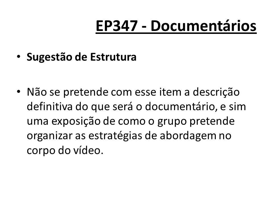 EP347 - Documentários Sugestão de Estrutura Não se pretende com esse item a descrição definitiva do que será o documentário, e sim uma exposição de co