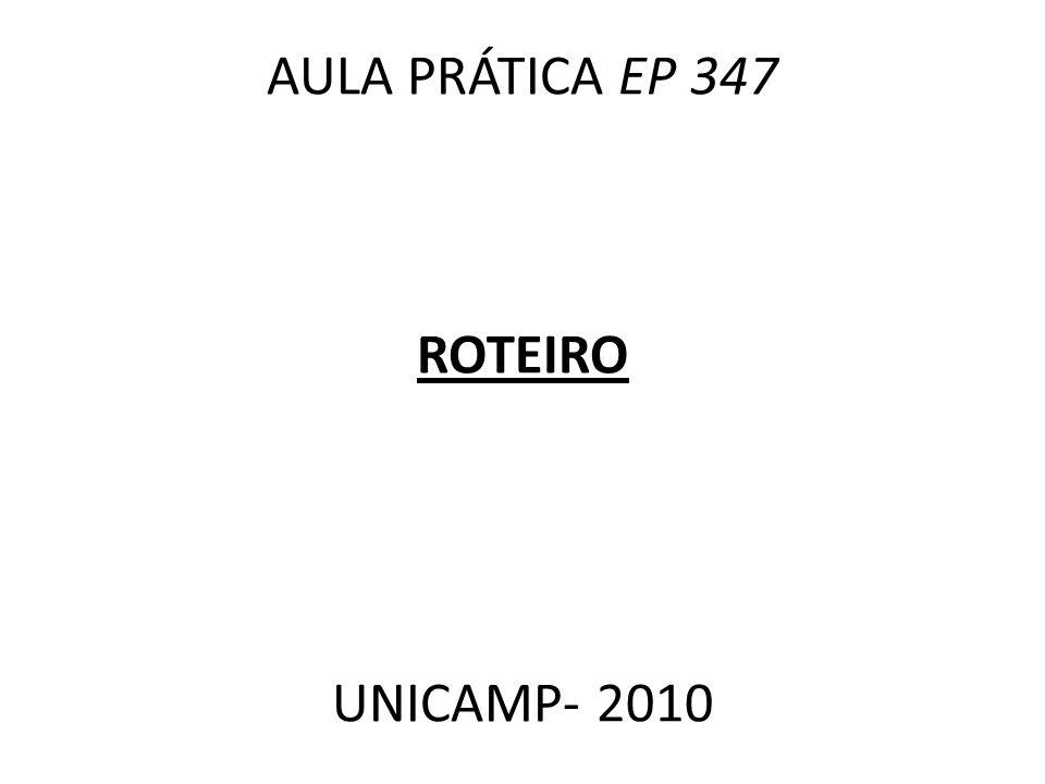 AULA PRÁTICA EP 347 ROTEIRO UNICAMP- 2010