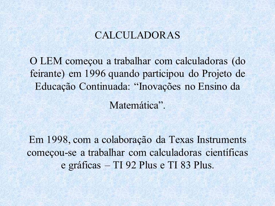 Cursos de Especialização oferecidos pelo LEM: Especialização para Professores de Matemática do Ensino Fundamental e Médio e Especialização em Matemática para Professores do Ensino Fundamental Nestes cursos estão sendo desenvolvidas atividades com o uso de Novas Tecnologias.