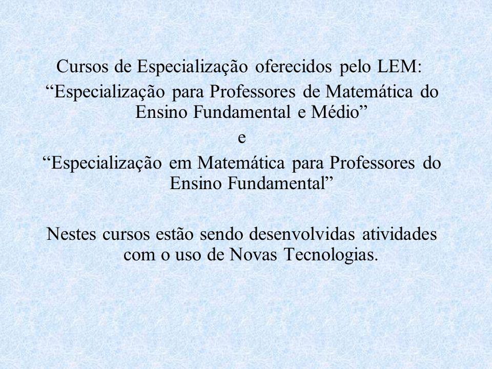 Cursos de Especialização oferecidos pelo LEM: Especialização para Professores de Matemática do Ensino Fundamental e Médio e Especialização em Matemáti