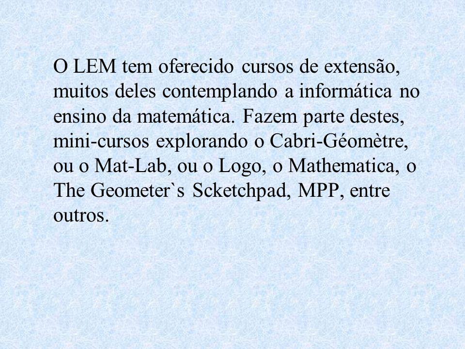 O LEM tem oferecido cursos de extensão, muitos deles contemplando a informática no ensino da matemática. Fazem parte destes, mini-cursos explorando o