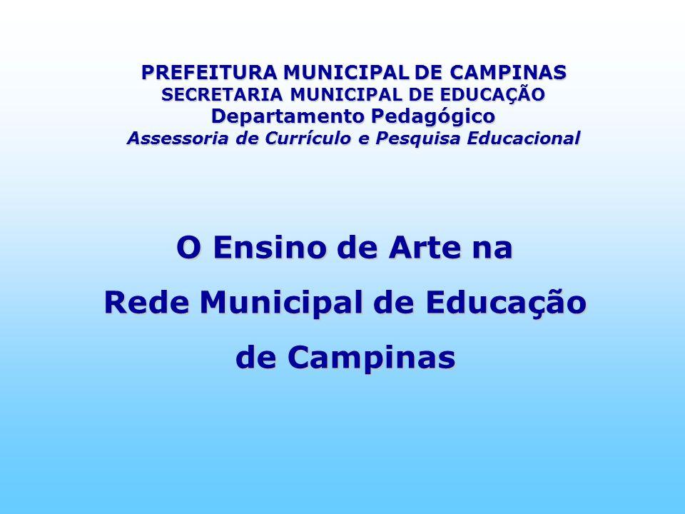 O Ensino de Arte na Rede Municipal de Educação de Campinas PREFEITURA MUNICIPAL DE CAMPINAS SECRETARIA MUNICIPAL DE EDUCAÇÃO Departamento Pedagógico A