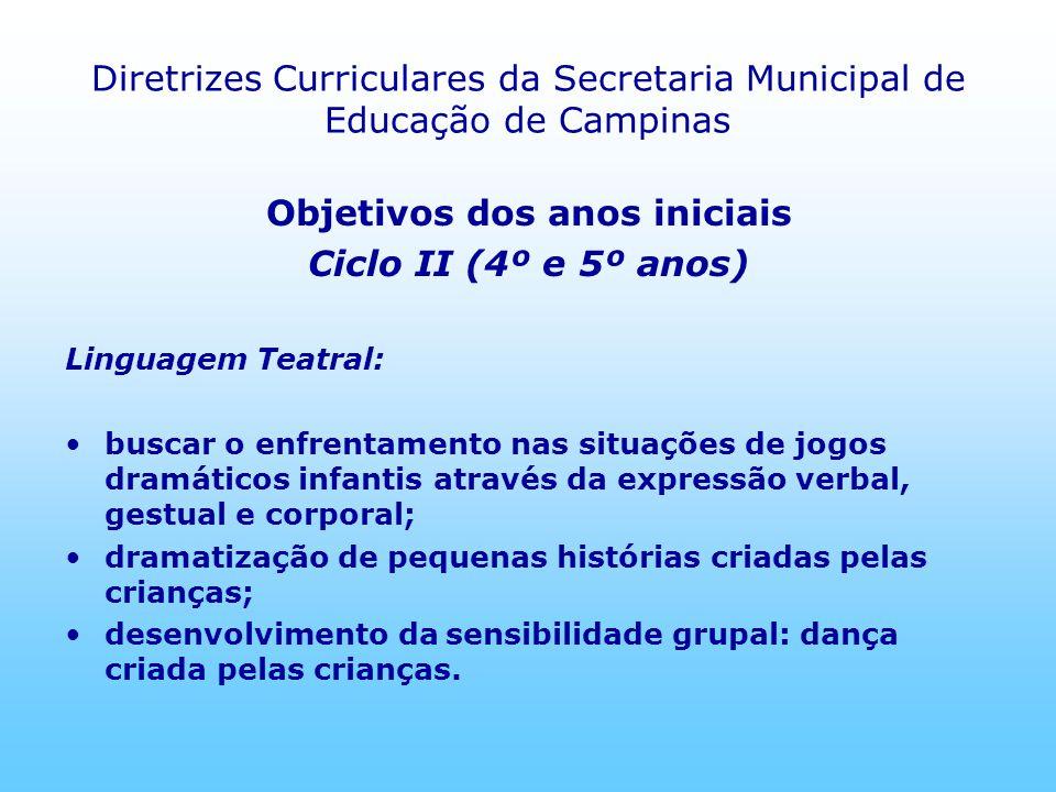 Diretrizes Curriculares da Secretaria Municipal de Educação de Campinas Objetivos dos anos iniciais Ciclo II (4º e 5º anos) Linguagem Teatral: buscar