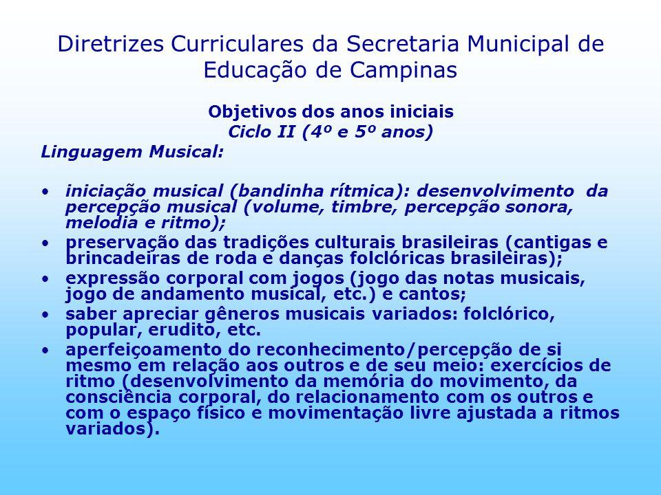 Diretrizes Curriculares da Secretaria Municipal de Educação de Campinas Objetivos dos anos iniciais Ciclo II (4º e 5º anos) Linguagem Musical: iniciaç