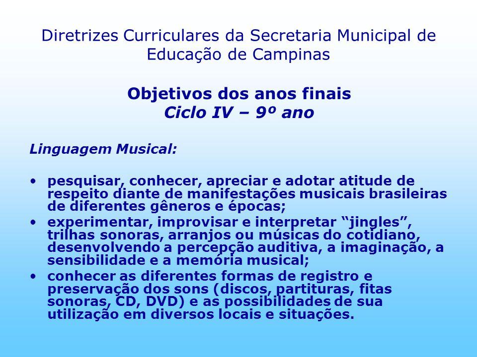 Diretrizes Curriculares da Secretaria Municipal de Educação de Campinas Objetivos dos anos finais Ciclo IV – 9º ano Linguagem Musical: pesquisar, conh