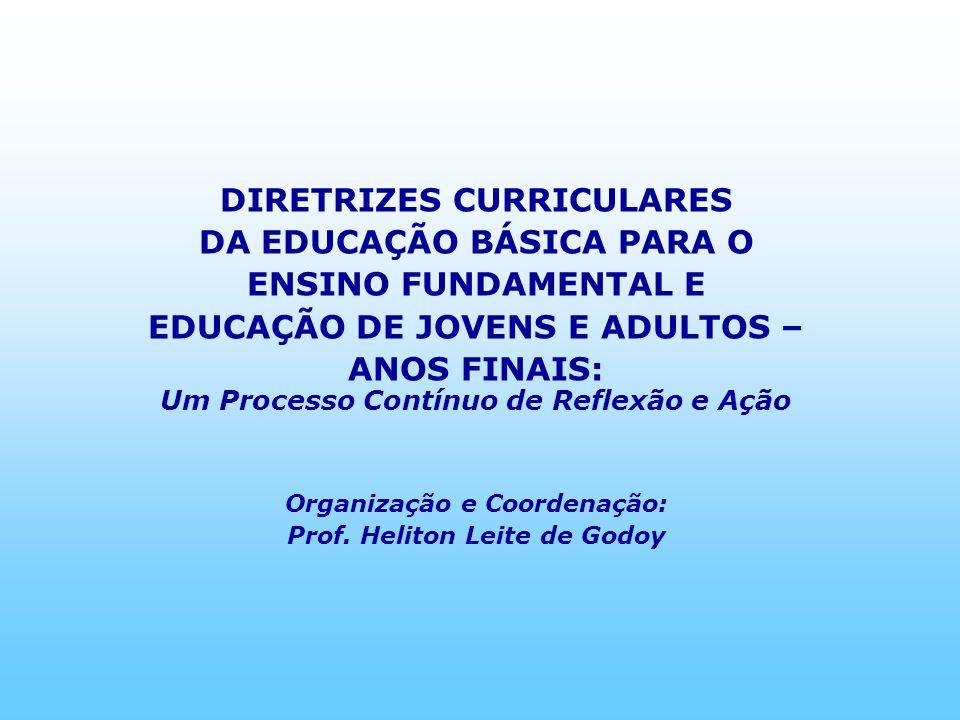 DIRETRIZES CURRICULARES DA EDUCAÇÃO BÁSICA PARA O ENSINO FUNDAMENTAL E EDUCAÇÃO DE JOVENS E ADULTOS – ANOS FINAIS: Um Processo Contínuo de Reflexão e