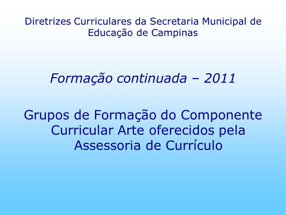 Diretrizes Curriculares da Secretaria Municipal de Educação de Campinas Formação continuada – 2011 Grupos de Formação do Componente Curricular Arte of
