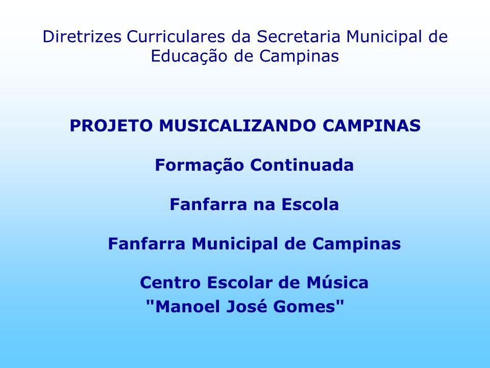 Diretrizes Curriculares da Secretaria Municipal de Educação de Campinas PROJETO MUSICALIZANDO CAMPINAS Formação Continuada Fanfarra na Escola Fanfarra