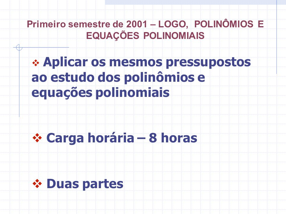 Primeiro semestre de 2001 – LOGO, POLINÔMIOS E EQUAÇÕES POLINOMIAIS Aplicar os mesmos pressupostos ao estudo dos polinômios e equações polinomiais Car