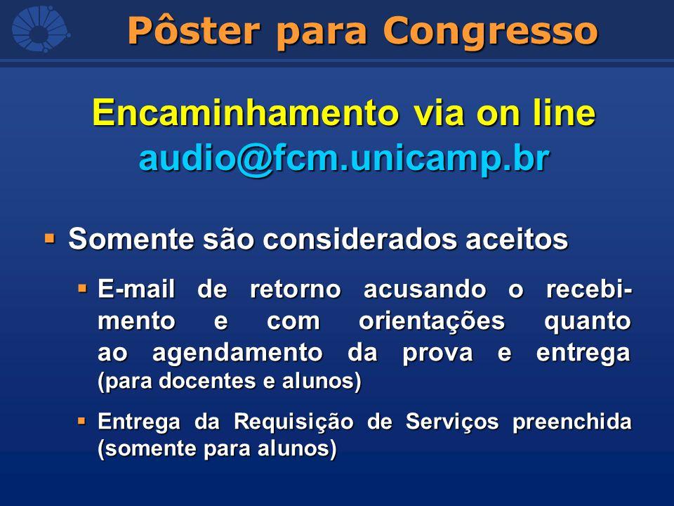 Pôster para Congresso Encaminhamento via on line audio@fcm.unicamp.br Somente são considerados aceitos Somente são considerados aceitos E-mail de reto