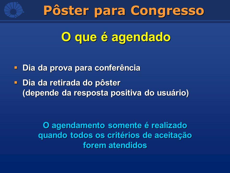 Pôster para Congresso Dia da prova para conferência Dia da prova para conferência Dia da retirada do pôster (depende da resposta positiva do usuário)