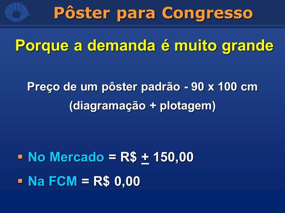 Pôster para Congresso Preço de um pôster padrão - 90 x 100 cm (diagramação + plotagem) Porque a demanda é muito grande No Mercado = R$ + 150,00 No Mer
