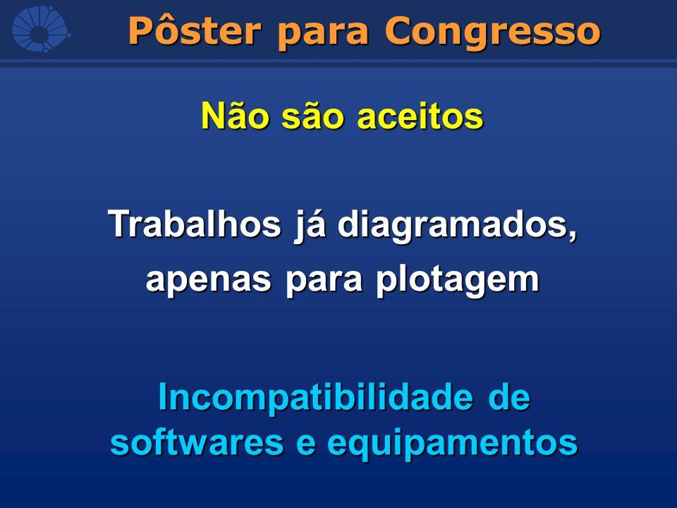 Pôster para Congresso Não são aceitos Trabalhos já diagramados, apenas para plotagem Incompatibilidade de softwares e equipamentos