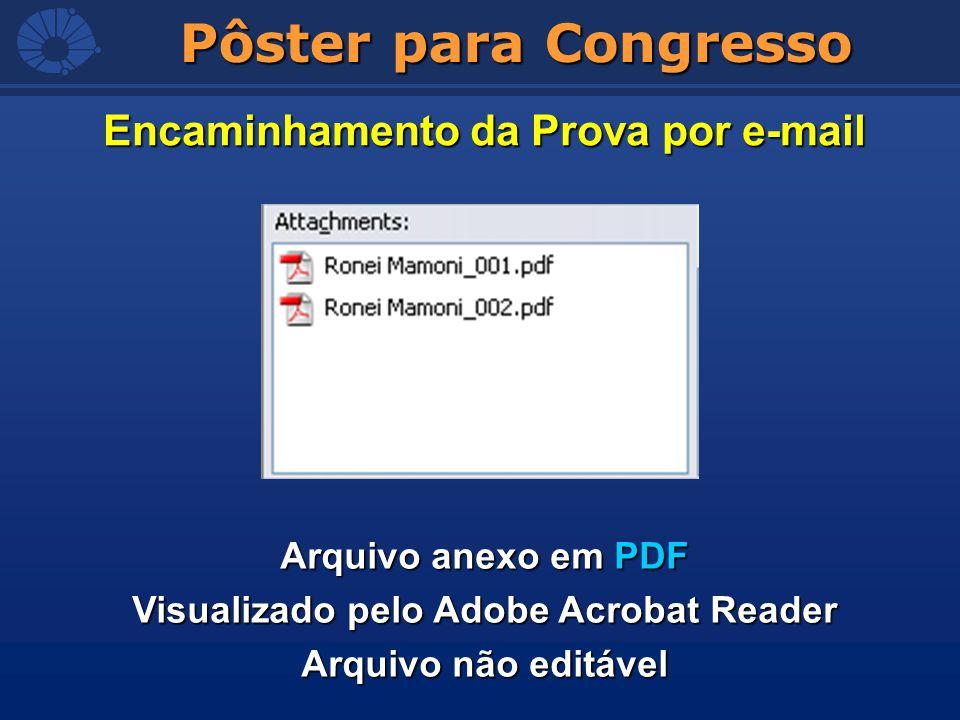 Pôster para Congresso Encaminhamento da Prova por e-mail Arquivo anexo em PDF Visualizado pelo Adobe Acrobat Reader Arquivo não editável
