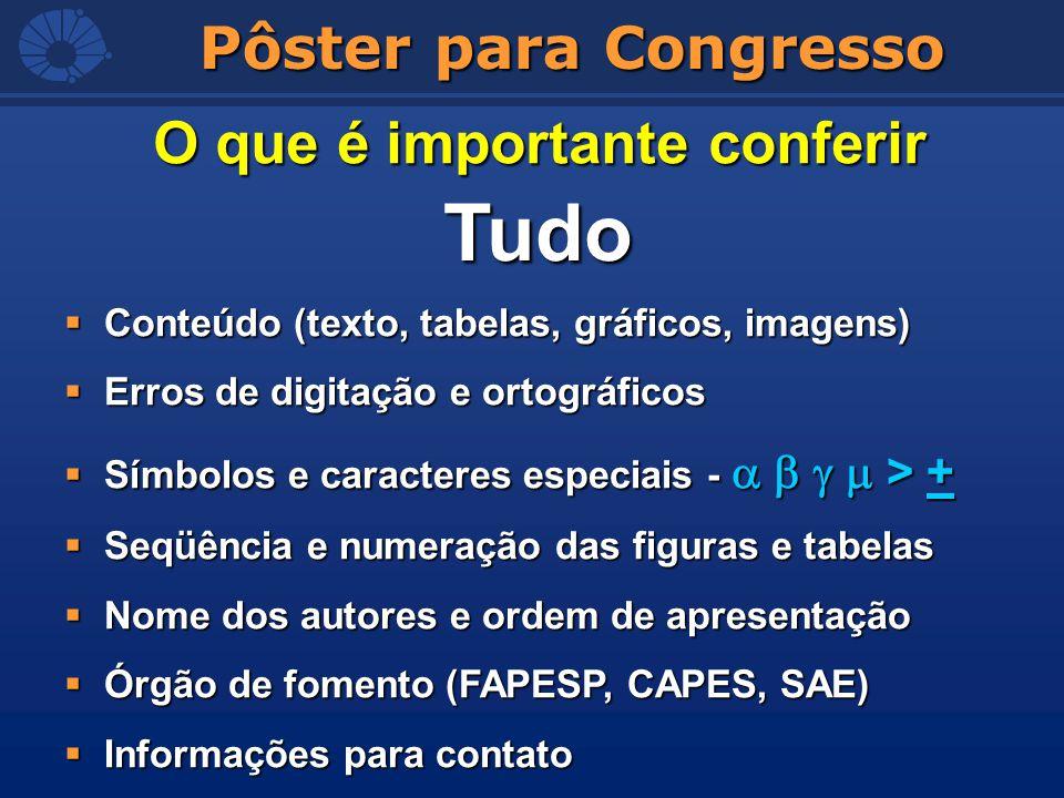 Pôster para Congresso O que é importante conferir Tudo Conteúdo (texto, tabelas, gráficos, imagens) Conteúdo (texto, tabelas, gráficos, imagens) Erros