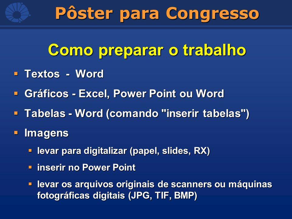 Pôster para Congresso Textos - Word Textos - Word Gráficos - Excel, Power Point ou Word Gráficos - Excel, Power Point ou Word Tabelas - Word (comando