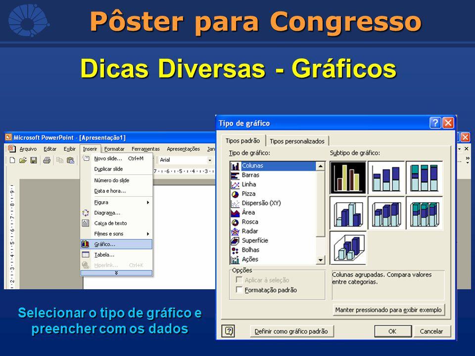 Pôster para Congresso Dicas Diversas - Gráficos Selecionar o tipo de gráfico e preencher com os dados