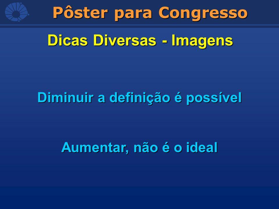 Pôster para Congresso Dicas Diversas - Imagens Diminuir a definição é possível Aumentar, não é o ideal