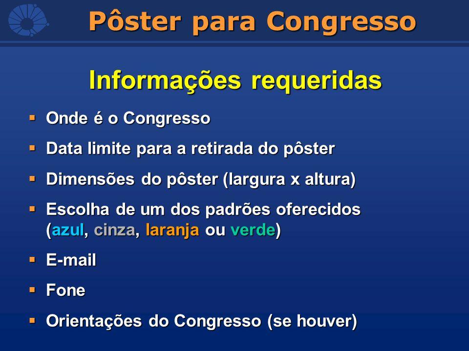Pôster para Congresso Onde é o Congresso Onde é o Congresso Data limite para a retirada do pôster Data limite para a retirada do pôster Dimensões do p