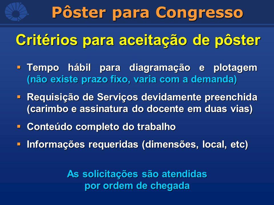 Pôster para Congresso Tempo hábil para diagramação e plotagem (não existe prazo fixo, varia com a demanda) Tempo hábil para diagramação e plotagem (nã