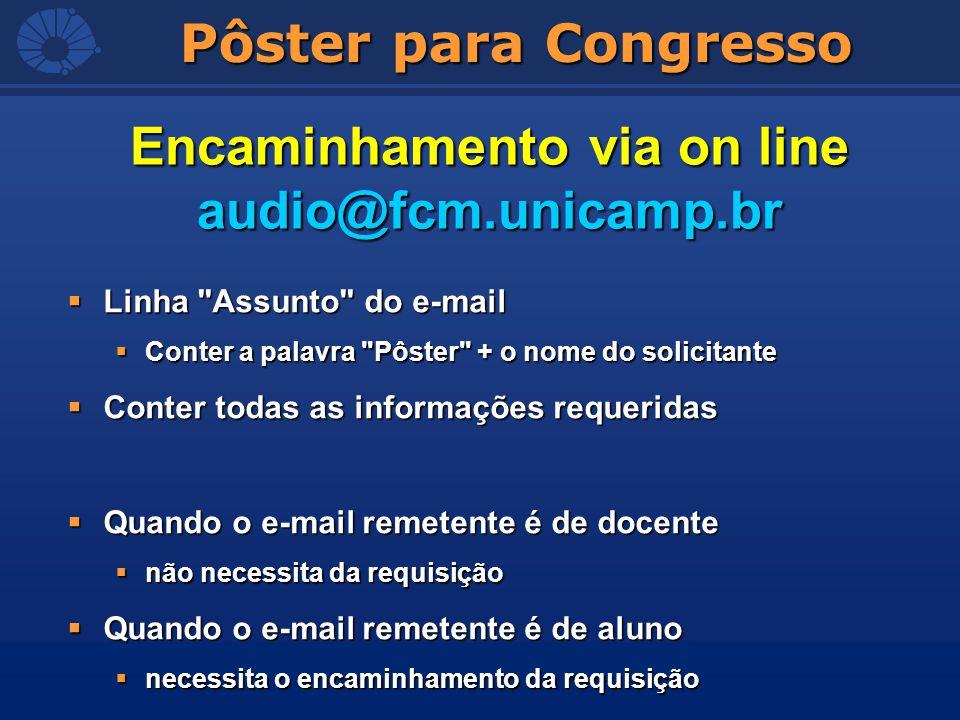Pôster para Congresso Encaminhamento via on line audio@fcm.unicamp.br Linha
