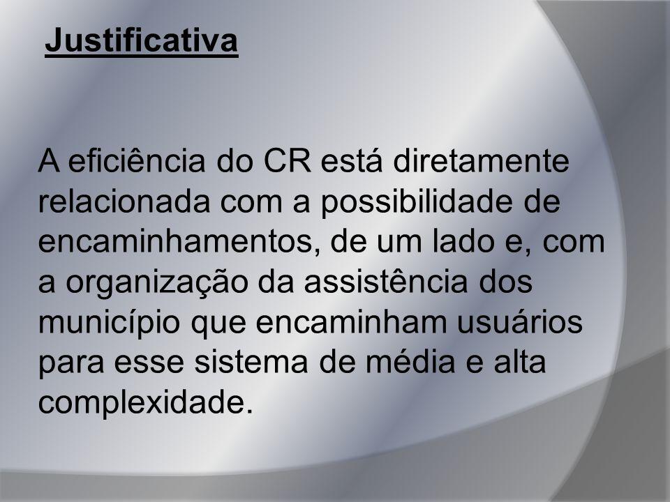 Justificativa A eficiência do CR está diretamente relacionada com a possibilidade de encaminhamentos, de um lado e, com a organização da assistência d