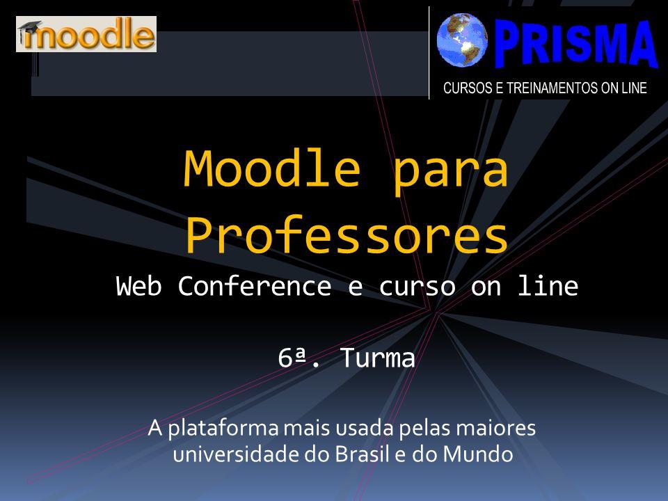 A plataforma mais usada pelas maiores universidade do Brasil e do Mundo Moodle para Professores Web Conference e curso on line 6ª.
