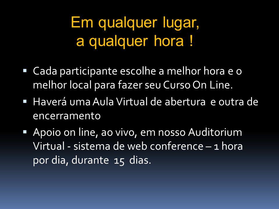 Cada participante escolhe a melhor hora e o melhor local para fazer seu Curso On Line.
