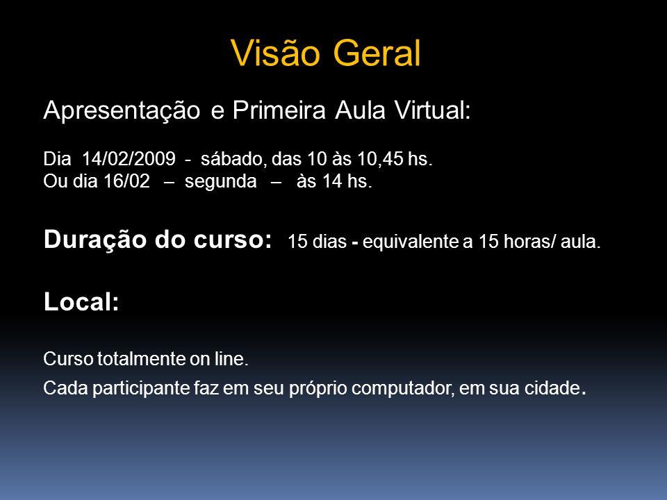 Apresentação e Primeira Aula Virtual: Dia 14/02/2009 - sábado, das 10 às 10,45 hs.