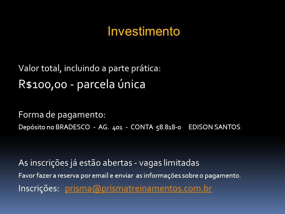 Valor total, incluindo a parte prática: R$100,00 - parcela única Forma de pagamento: Depósito no BRADESCO - AG.