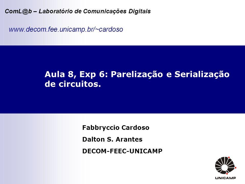 ComL@b – Laboratório de Comunicações Digitais Aula 8, Exp 6: Parelização e Serialização de circuitos.