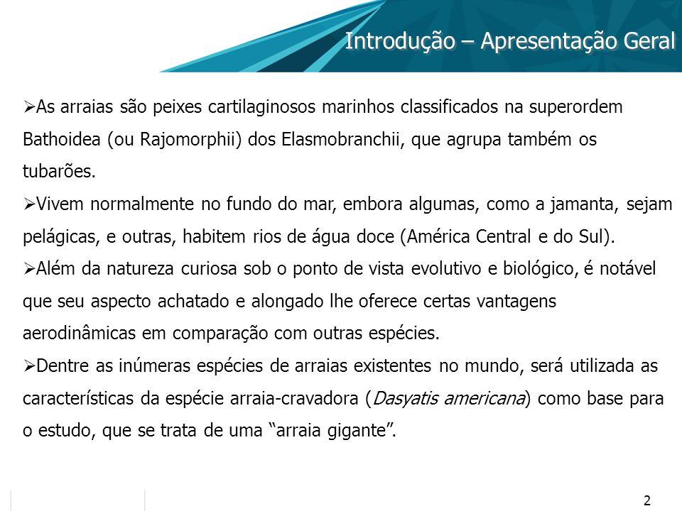 2 Introdução – Apresentação Geral As arraias são peixes cartilaginosos marinhos classificados na superordem Bathoidea (ou Rajomorphii) dos Elasmobranc