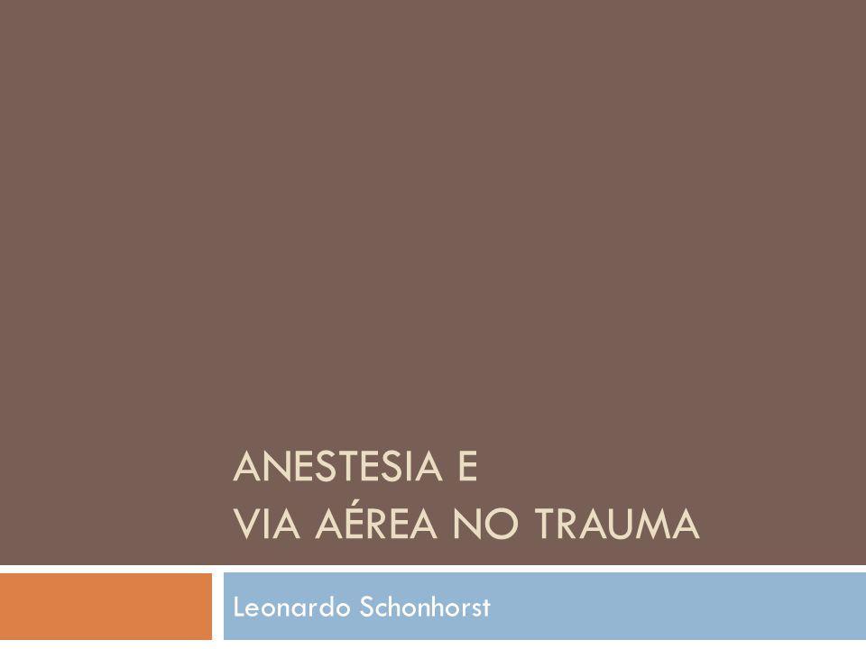 ANESTESIA E VIA AÉREA NO TRAUMA Leonardo Schonhorst