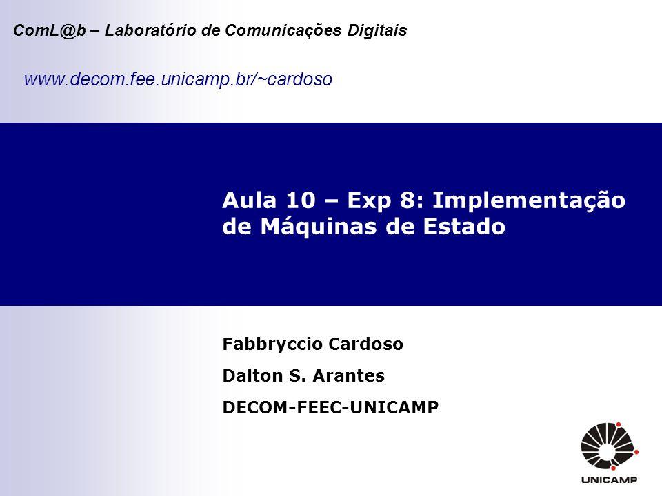 ComL@b – Laboratório de Comunicações Digitais Aula 10 – Exp 8: Implementação de Máquinas de Estado Fabbryccio Cardoso Dalton S. Arantes DECOM-FEEC-UNI