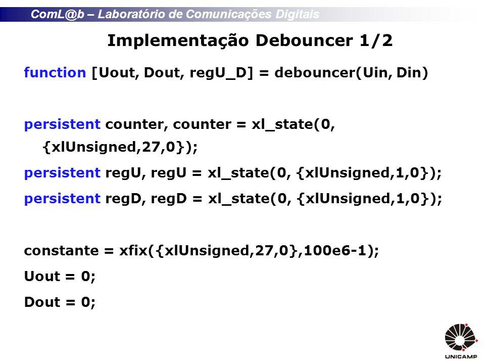 ComL@b – Laboratório de Comunicações Digitais Implementação Debouncer 1/2 function [Uout, Dout, regU_D] = debouncer(Uin, Din) persistent counter, coun