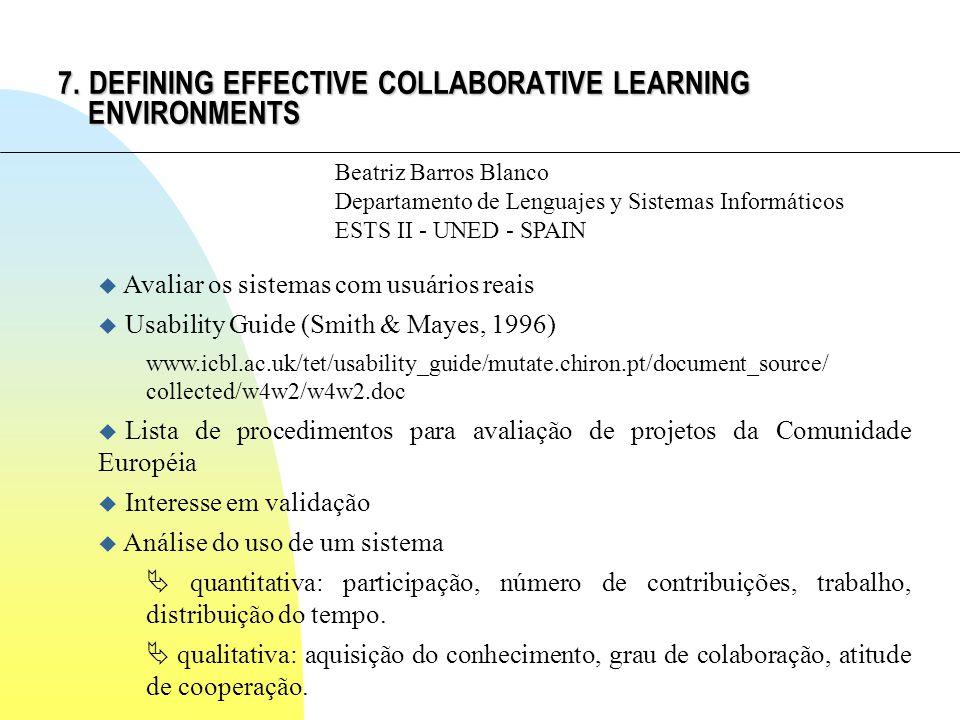 7. DEFINING EFFECTIVE COLLABORATIVE LEARNING ENVIRONMENTS Beatriz Barros Blanco Departamento de Lenguajes y Sistemas Informáticos ESTS II - UNED - SPA