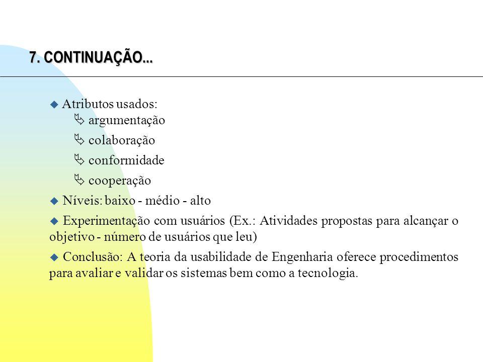 7. CONTINUAÇÃO... u Atributos usados: argumentação colaboração conformidade cooperação u Níveis: baixo - médio - alto u Experimentação com usuários (E
